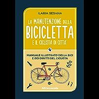 La manutenzione della bicicletta e il ciclista di città: Manuale illustrato della bici e dei diritti del ciclista (Io lo so fare) (Italian Edition)