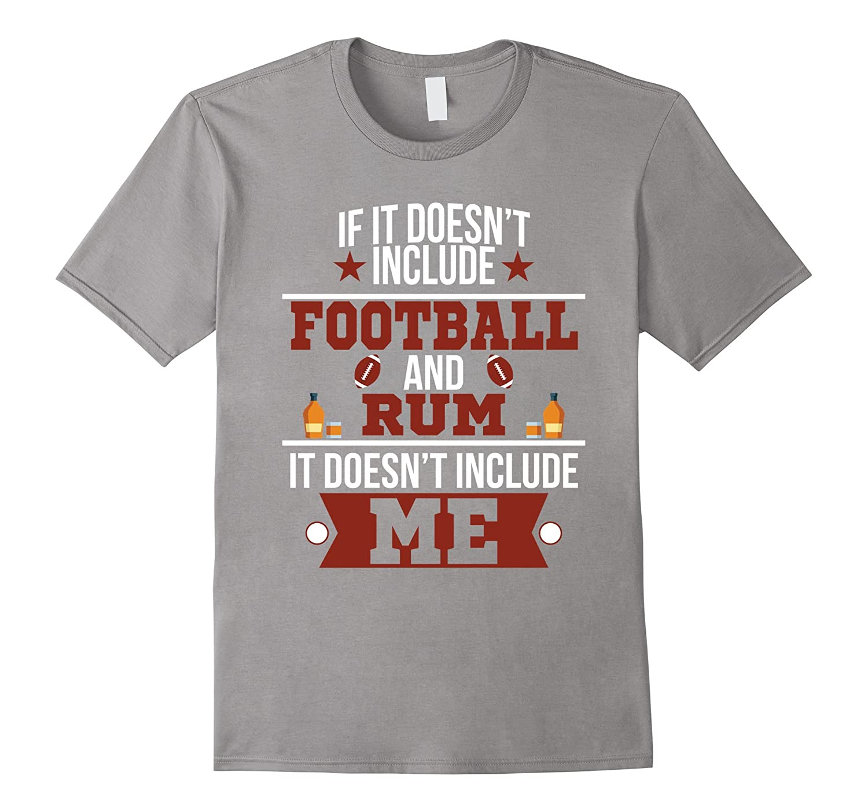 Doesn't Involve Football & Rum Sports Fan T-Shirt-TH