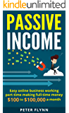 Passive Income: Easy Online Buisness Woking Part-time Making Full-time money $100 to $100,000 a month