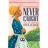 Never Caught, the Story of Ona Judge: George and Martha Washington's Courageous Slave Who Dared to Run Away; Young Readers Ed