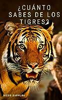 ¿Cuánto Sabes De Los Tigres?: Datos Curiosos