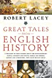 Great Tales from English History: A Treasury of True Stories about the Extraordinary People -- Knights and Knaves, Rebels and Heroes, Queens and Commoners -- Who Made Britain Great