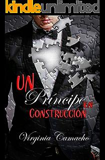 Un principe en construccion (Saga principes nº 1) (Spanish Edition)