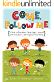 Come, Follow Me: A Year of Prepared Family Night Lessons and Activities to Strengthen Your Home