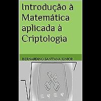Introdução à Matemática aplicada à Criptologia
