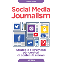 Social Media Journalism: strategie e strumenti per creatori di contenuti e news (Web marketing)