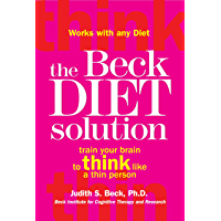 The Beck Diet Solution: Train your brain to think like a thin person (English Edition)