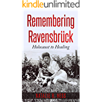 Remembering Ravensbrück: From Holocaust to Healing (Holocaust Survivor Memoirs World War II Book 6)