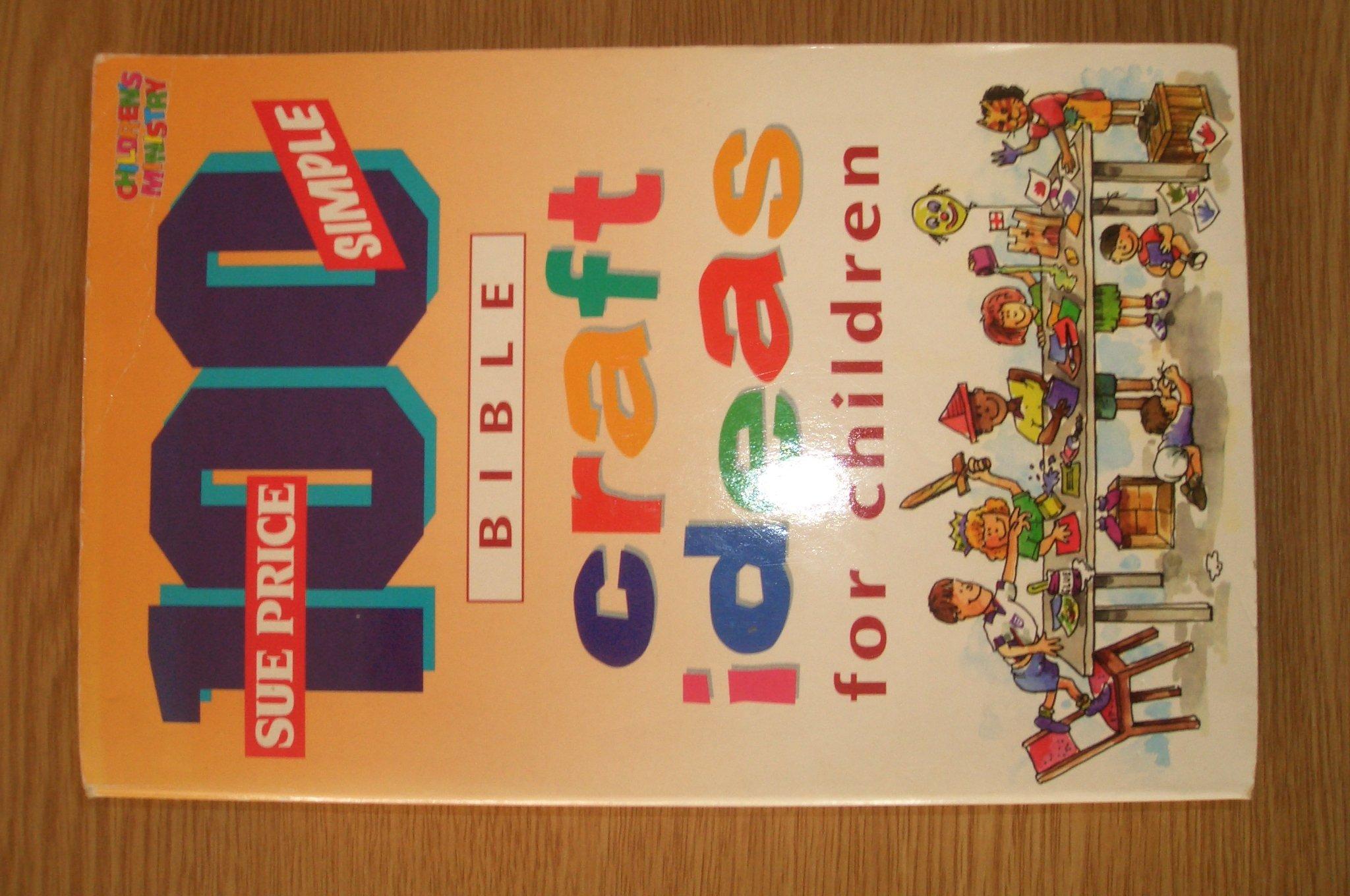 100 Simple Bible Craft Ideas For Children Sue Price 9780854767922