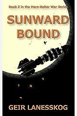 Sunward Bound (Mars-Belter War Series Book 2) Kindle Edition