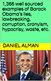 1,366 well sourced examples of Barack Obama's lies, lawbreaking, corruption, cronyism, hypocrisy, waste, etc.
