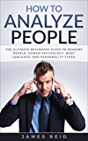 How to Analyze People: The Ultimate Beginners Guide to Reading People, Human Psychology, Body Language and Personality Types (Analyze People, Read People, Body Language, Human Behaviour)