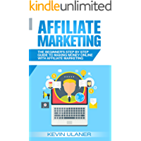 Affiliate Marketing: The Beginner's Step By Step Guide To Making Money Online With Affiliate Marketing (Passive Income, Affiliate Marketing, Blogger, Small ... Financial Freedom Book 1) (English Edition)