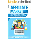 Affiliate Marketing: The Beginner's Step By Step Guide To Making Money Online With Affiliate Marketing (Passive Income, Affil