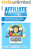 Affiliate Marketing: The Beginner's Step By Step Guide To Making Money Online With Affiliate Marketing (Passive Income…