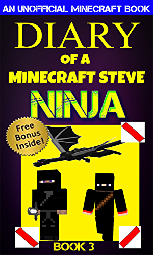 Minecraft: Diary of a Minecraft Steve Ninja Book 3 : Battle With Ender Dragon (An Unofficial Minecraft Book): Minecraft Books; Minecraft Handbook; Minecraft Comics; Wimpy Tales (Minecraft Ninja)