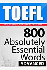 TOEFL Interactive Quiz Book + Online + Flash Cards/800 Absolutely Essential Words/ADVANCED. A powerful method to learn the vocabulary you need. Kindle Edition