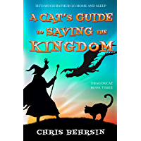 A Cat's Guide to Saving the Kingdom: A Light-hearted Humorous Fantasy Adventure (Dragoncat Book 3)