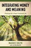 Integrating Money and Meaning: Practices for a Heart-Centered Life
