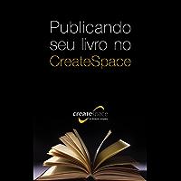 Publicando seu livro no CreateSpace (Portuguese Edition)