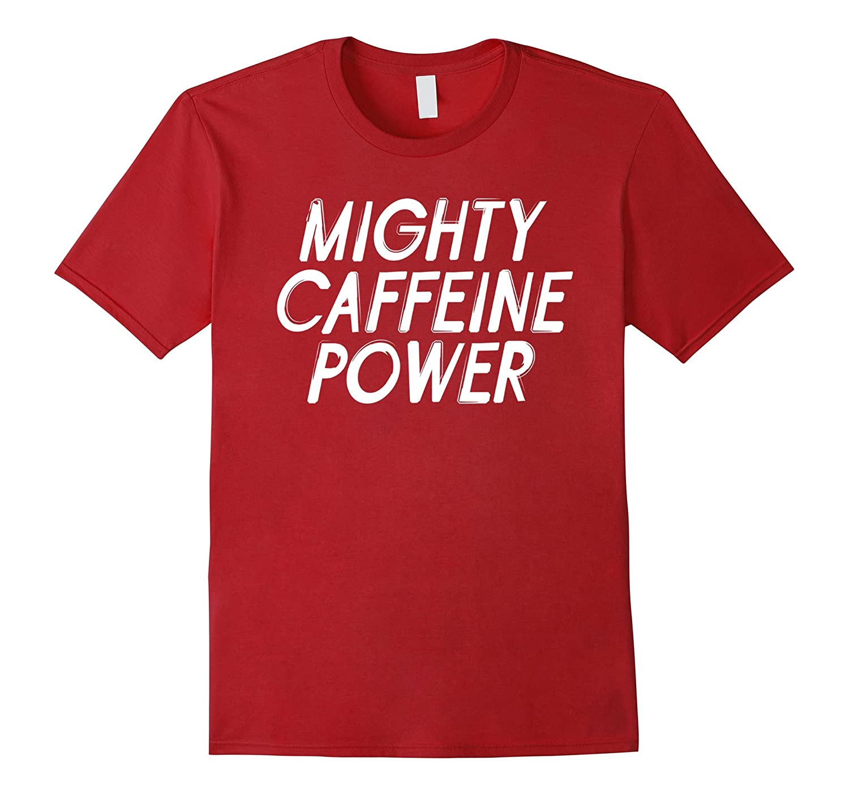Mighty Caffeine Power Coffee Lover Shirt Cup Of Joe Kicker-TH