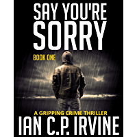 Say You're Sorry (Book One): A Gripping Crime Thriller (A DCI Campbell McKenzie Detective Conspiracy Thriller) (English Edition)
