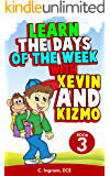 Learn the Days of the Week With Kevin and Kizmo: Early Childhood Education (The Kevin and Kizmo Children's Book Series 3)