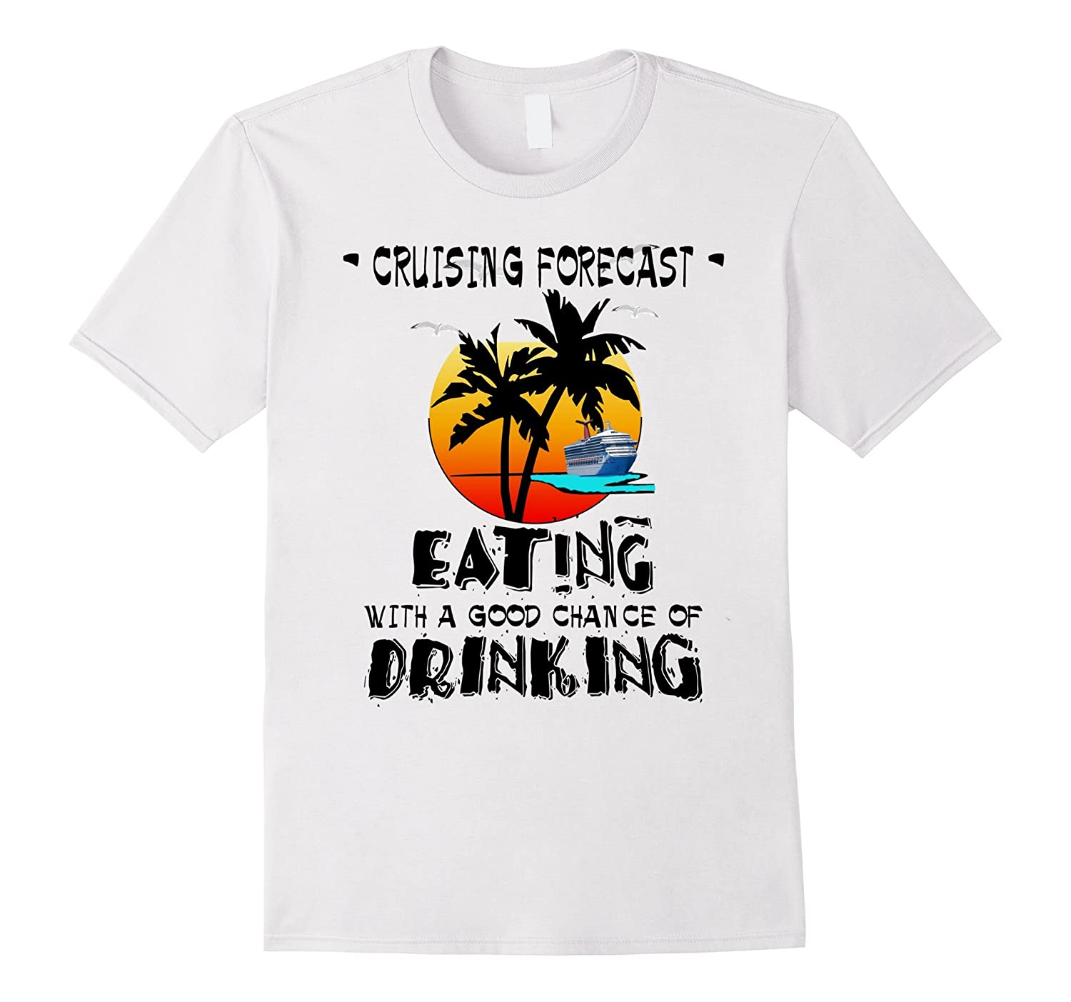 CRUISE FORECAST IS EATING WITH CHANCE OF DRINKING FUNNY TEE-TD