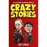 The Totally Awesome Book of Crazy Stories: Crazy But True Stories That Actually Happened! (English Edition)