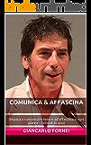 Comunica & Affascina: (Impara a comunicare bene e ad affascinare ogni platea - 3 ebook in uno)