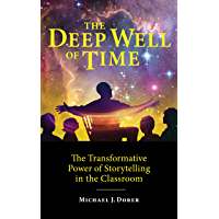The Deep Well of Time: The Transformative Power of Storytelling in the Classroom book cover