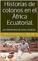 Historias De Colonos En El África Ecuatorial: