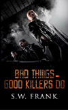 Bad Things Good Killers Do