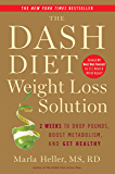 The Dash Diet Weight Loss Solution: 2 Weeks to Drop Pounds, Boost Metabolism, and Get Healthy (Dash Diet Book)