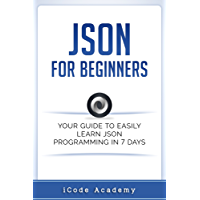 Json for Beginners: Your Guide to Easily Learn Json In 7 Days (English Edition)