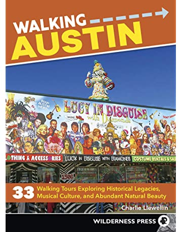 Walking Austin: 32 Walking Tours Exploring Historical Legacies, Musical Culture, and Abundant Natural