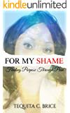 FOR MY SHAME: Finding Purpose Through Pain