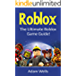 Roblox: The Ultimate Roblox Game Guide!
