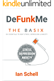 DeFunkMe: The Basix: Six Essentials to Beat Stress, Depression and Anxiety (DeFunkMe - Live a Better Life, Healthy Living, Happiness, Meditation, Mindfulness, Joy)