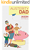 Austerity Dad (The Stay At Home Dad Diaries Book 2)