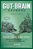 Gut-Brain Secrets, Part 1:  Good Food, Bad Food: Nutrition and Toxins in Food + GMO's and Glyphosate