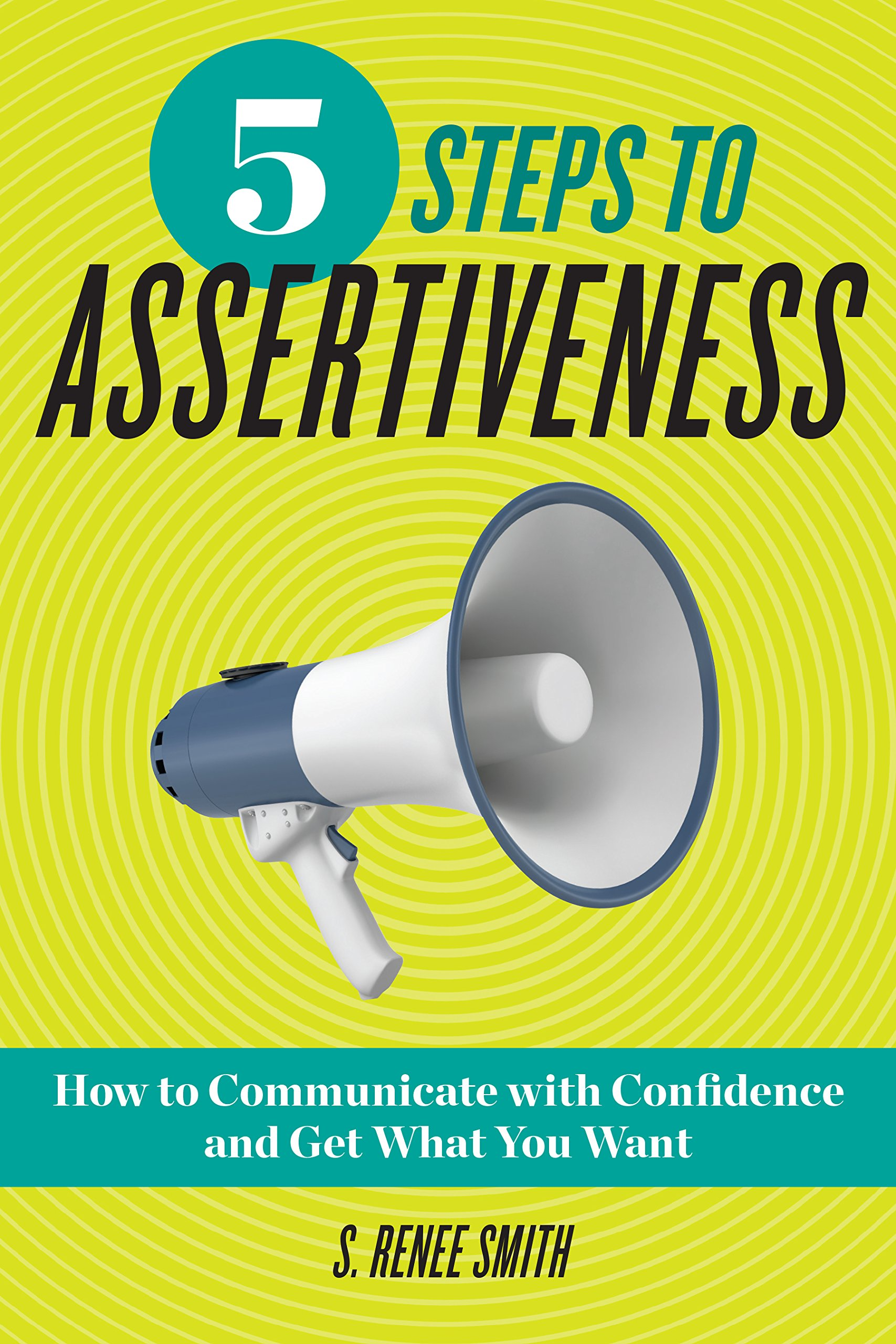 5 Steps to Assertiveness: How to Communicate with Confidence and Get What You Want ebook