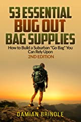 "53 Essential Bug Out Bag Supplies: How to Build a Suburban ""Go Bag"" You Can Rely Upon Kindle Edition"