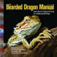 The Bearded Dragon Manual, 2nd Edition: Expert Advice for Keeping and Caring for a Healthy Bearded Dragon (CompanionHouse Books) Habitat, Heat, Diet, Behavior, Personality, Illness, FAQs, & More