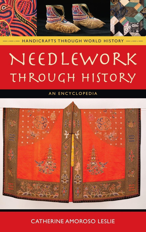 Needlework through History: An Encyclopedia (Handicrafts through World History)