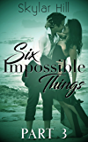 Six Impossible Things: Part Three