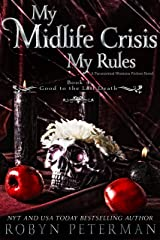 My Midlife Crisis, My Rules: A Paranormal Women's Fiction Novel : Good To The Last Death Book Four Kindle Edition