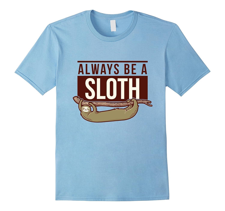 Always Be A Sloth Lazy Sleepy Funny Animal T Shirt