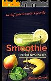 Smoothie Rezepte für Genießer: herzhaft grün bis exotisch fruchtig