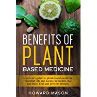 Benefits of Plant Based Medicine: A Patient's Guide to Plant-Based Medicine, Essential...